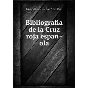 la Cruz roja espanÌ?ola: Juan Pedro, 1865  Criado y Dominguez: Books