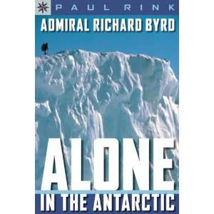 Admiral Richard Byrd Alone in the Antarctic (Sterling Point Books