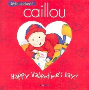 Caillou Happy Valentines Day by Johanne Mercier