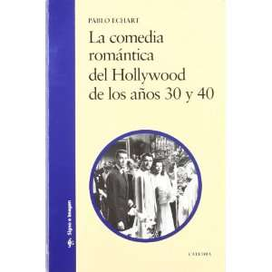 del Hollywood de los anos 30 y 40 / The Romantic Comedy of Hollywood