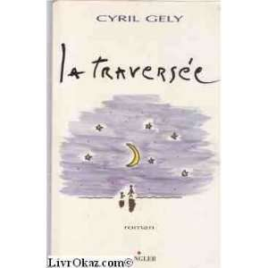 traversee: Roman (French Edition) (9782909997384): Cyril Gely: Books