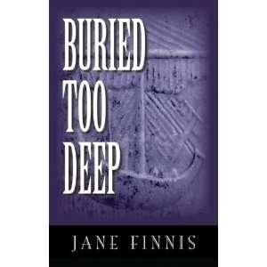 Buried Too Deep (9781433235290) Finnis, Jane, Rogers, Rebecca Books