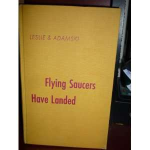 Flying Saucers Have Landed: Desmond and Adamski, George Leslie: Books