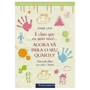 Agora Vá Para O Seu Quarto (9788576761778) Diane Levy Books