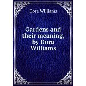 Gardens and their meaning, by Dora Williams Dora Williams Books