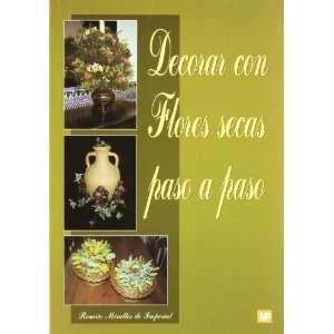 DECORAR CON FLORES SECAS PASO PASO (9788471146830): R. MIRALLES: Books