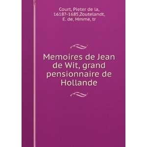 Memoires de Jean de Wit, grand pensionnaire de Hollande: Pieter de la