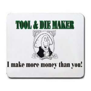 TOOL DIE MAKER I make more money than you! Mousepad