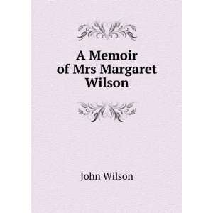 Memoir of Mrs Margaret Wilson John Wilson  Books
