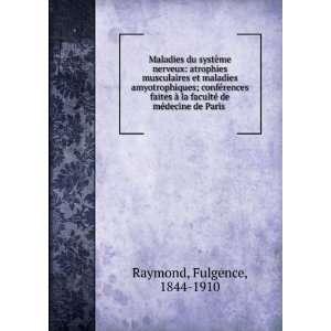 faculté de médecine de Paris: Fulgence, 1844 1910 Raymond: Books