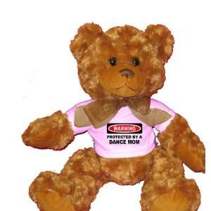 PROTECTED BY A DANCE MOM Plush Teddy Bear with WHITE T