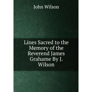 Memory of the Reverend James Grahame By J. Wilson.: John Wilson: Books