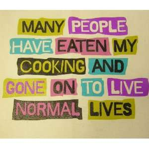 Apron with attitude Many people have eaten my cooking and gone to live