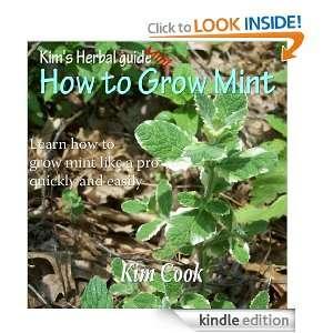 How to grow Mint (Kims Herbal Guide Mini): Kim Cook:
