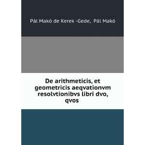 libri dvo, qvos .: Pál Makó Pál Makó de Kerek  Gede: Books