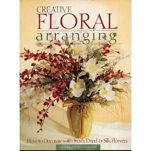 arranging how to decorate with fresh, dried and silk flowers Books