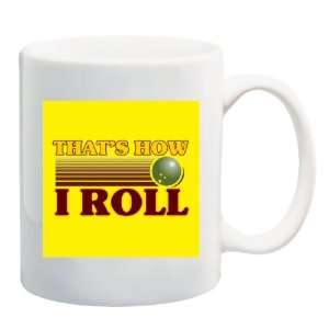 THATS HOW I ROLL   BOWLING Mug Coffee Cup 11 oz