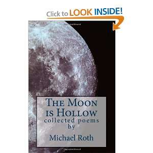 Moon is Hollow Collected Poems (9781453784853) Michael Roth Books