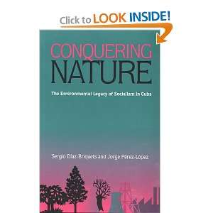 Conquering Nature The Enviromental Legacy of Socialism in Cuba
