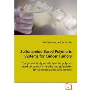 Sulfonamide Based Polymeric Systems for Cancer Tumors
