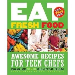 Eat Fresh Food Awesome Recipes for Teen Chefs, Gold