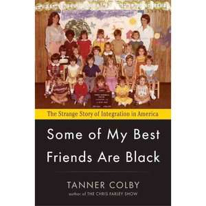 Some of My Best Friends Are Black The Strange Story of Integration in