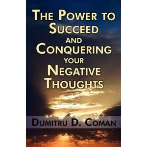 The Power to Succeed and Conquering your Negative Thoughts