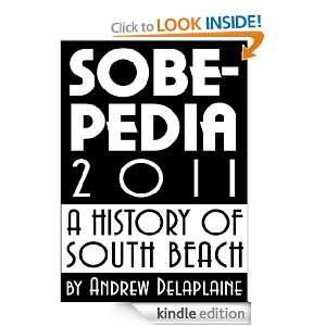 SoBePedia 2011   A History of South Beach: Andrew Delaplaine: