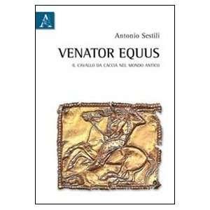 Venator equus. Il cavallo da caccia nel mondo antico