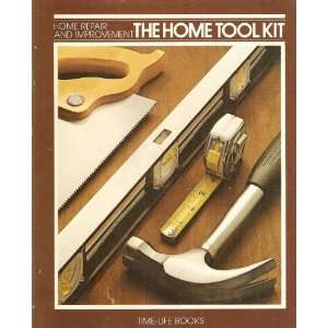 The Home Tool Kit (Home Repair and Improvement): Time Life