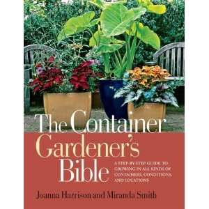 The Container Gardeners Bible: A Step by Step Guide to Growing