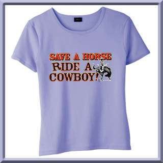 Save A Horse Ride A Cowboy Funny WOMENS SHIRTS S 2X,3X
