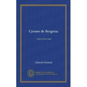Cyrano de Bergerac: a play in five acts: Edmond Rostand: Books