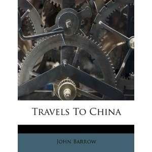 Travels To China (9781175861511) John Barrow Books