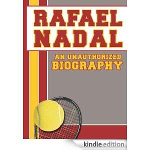 Rafael Nadal: An Unauthorized Biography [Kindle Edition]