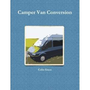 Camper Van Conversion [Paperback]: Colin Grace: Books