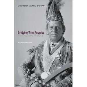 Bridging Two Peoples Chief Peter E. Jones, 1843–1909