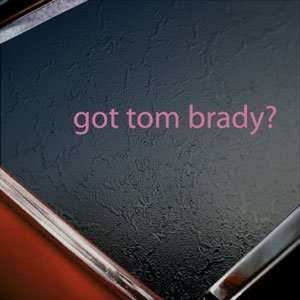 Got Tom Brady? Pink Decal Quarterback Patriots Car Pink