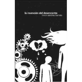 La invencion del desencanto (Spanish Edition) by Hiram Sanchez Barreto