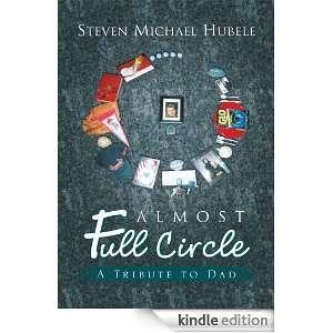 Almost Full CircleA Tribute to Dad Steven Michael Hubele