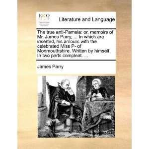 The true anti Pamela or, memoirs of Mr. James Parry