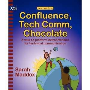 Confluence, Tech Comm, Chocolate A wiki as platform extraordinaire