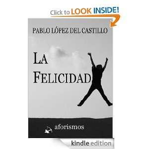 La Felicidad (Aforismos y reflexiones) (Spanish Edition): Pablo Lopez