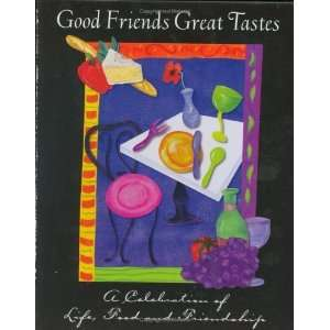 Good Friends Great Tastes A Celebrations of Life, Food