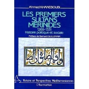 Les premiers sultans merinides: 1269 1331 : histoire