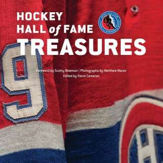Hockey Hall of Fame Treasures by Steve Cameron, Matthew Manor, Scotty