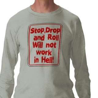 Waring sign says Stop Drop and Roll will not work in Hell!