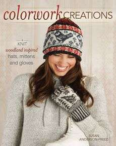 Colorwork Creations: 30+ Patterns to Knit Gorgeous Hats (9781440212420